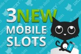3 New Mobile Slot Reviews at Lucky Mobile Slots