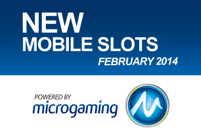 New Mobile Slots from Microgaming in February 2014