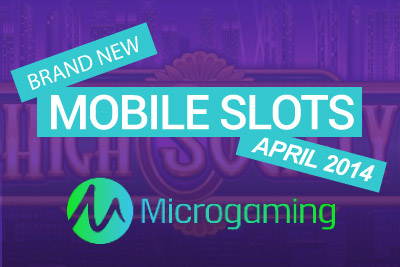Brand New Mobile Slots from Microgaming in April 2014