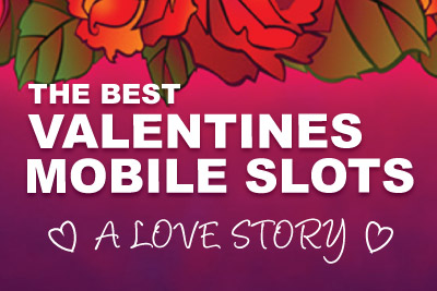 The Best Valentines Mobile Slots - A Love Story
