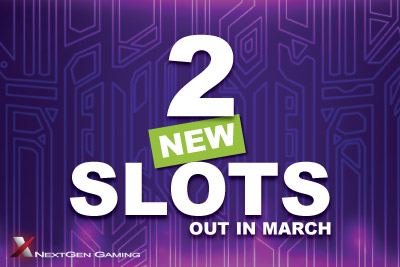 2 New Slots from NextGen Out in March Which Will Be Best?