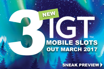 3 New IGT Slot On Mobile Out In March 2017
