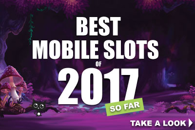 Best Mobile Slots Of 2017 So Far