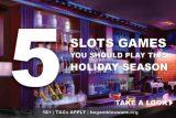 5 Slot Games To Play This Holiday Season
