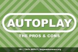 The Pros & Cons Of The Autoplay Button