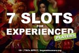 7 Slots Gamed For Experienced Gamblers