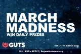 Win Daily Prizes In GUTS Mobile Casino March Madness