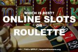 Which Is Best? Online Slots or Roulette?