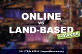 Online vs Land Based Casinos