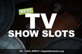 Best TV Show Slots To Play Online