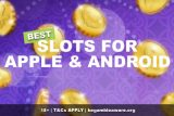 Best Slots For Apple & Android Devices
