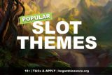 Popular Slot Themes We Love