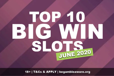 Top Big Win Slots June 2020