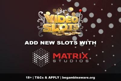 Videoslots Casino Add New Slots With Matrix Studios